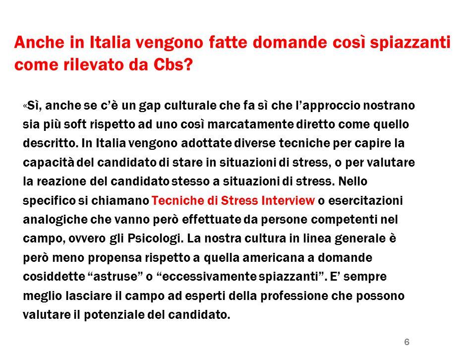 6 Anche in Italia vengono fatte domande così spiazzanti come rilevato da Cbs? «Sì, anche se cè un gap culturale che fa sì che lapproccio nostrano sia