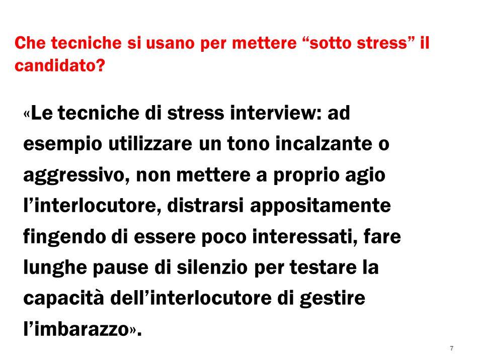 7 Che tecniche si usano per mettere sotto stress il candidato? «Le tecniche di stress interview: ad esempio utilizzare un tono incalzante o aggressivo