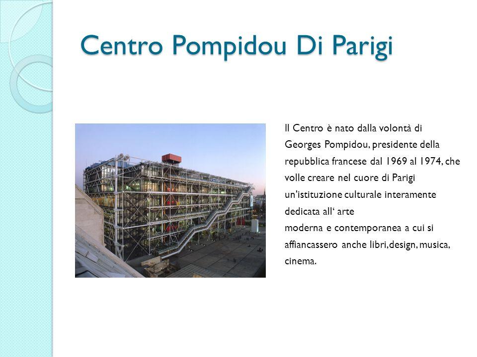 Centro Pompidou Di Parigi Il Centro è nato dalla volontà di Georges Pompidou, presidente della repubblica francese dal 1969 al 1974, che volle creare