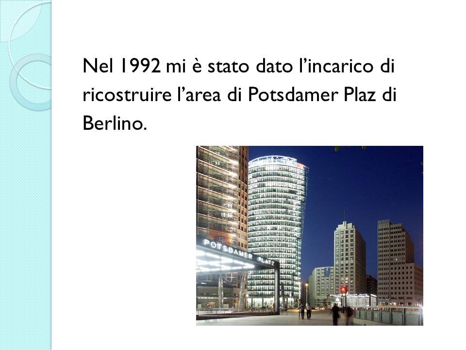 Nel 1992 mi è stato dato lincarico di ricostruire larea di Potsdamer Plaz di Berlino.