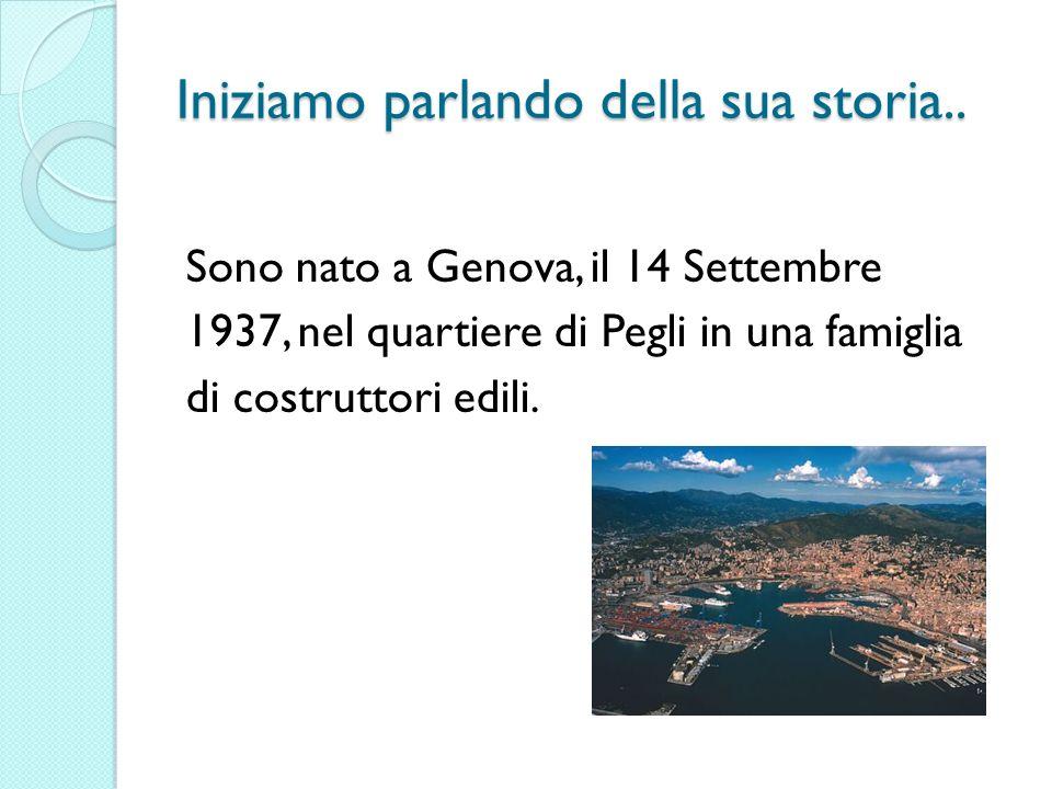 Iniziamo parlando della sua storia.. Sono nato a Genova, il 14 Settembre 1937, nel quartiere di Pegli in una famiglia di costruttori edili.