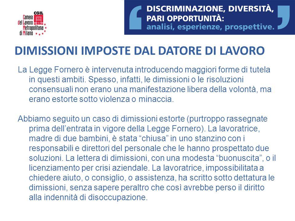 DIMISSIONI IMPOSTE DAL DATORE DI LAVORO La Legge Fornero è intervenuta introducendo maggiori forme di tutela in questi ambiti. Spesso, infatti, le dim