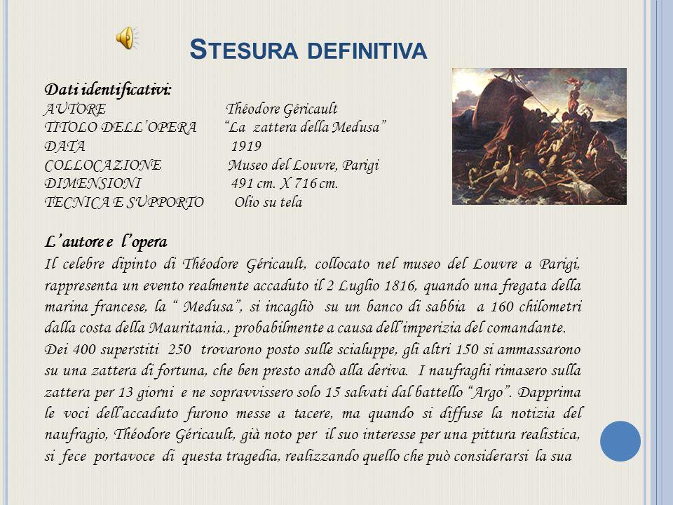 S TESURA DEFINITIVA Dati identificativi: AUTORE Théodore Géricault TITOLO DELLOPERA La zattera della Medusa DATA 1919 COLLOCAZIONE Museo del Louvre, Parigi DIMENSIONI 491 cm.
