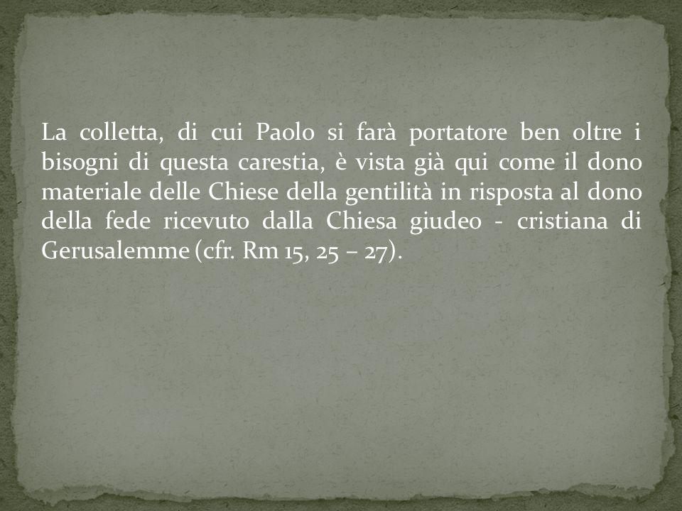 La colletta, di cui Paolo si farà portatore ben oltre i bisogni di questa carestia, è vista già qui come il dono materiale delle Chiese della gentilit