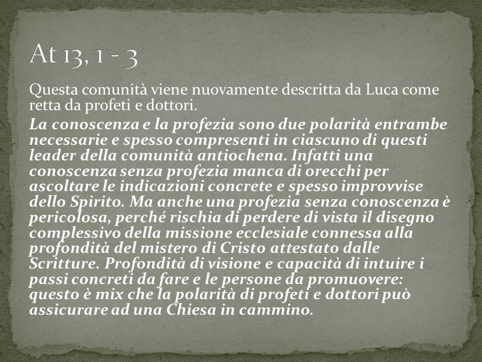 Questa comunità viene nuovamente descritta da Luca come retta da profeti e dottori. La conoscenza e la profezia sono due polarità entrambe necessarie