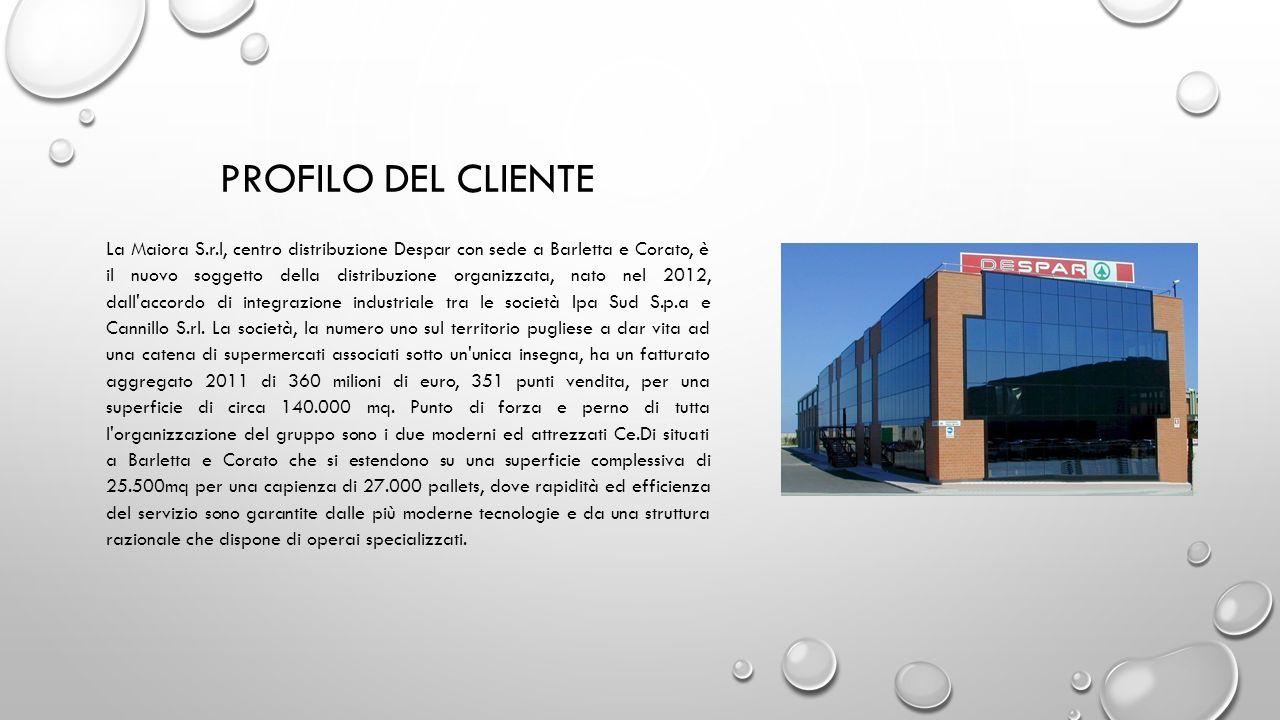 PROFILO DEL CLIENTE La Maiora S.r.l, centro distribuzione Despar con sede a Barletta e Corato, è il nuovo soggetto della distribuzione organizzata, na