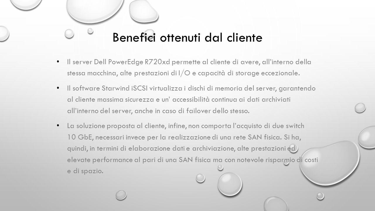 Benefici ottenuti dal cliente Il server Dell PowerEdge R720xd permette al cliente di avere, allinterno della stessa macchina, alte prestazioni di I/O