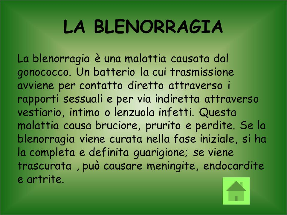 LA BLENORRAGIA La blenorragia è una malattia causata dal gonococco. Un batterio la cui trasmissione avviene per contatto diretto attraverso i rapporti