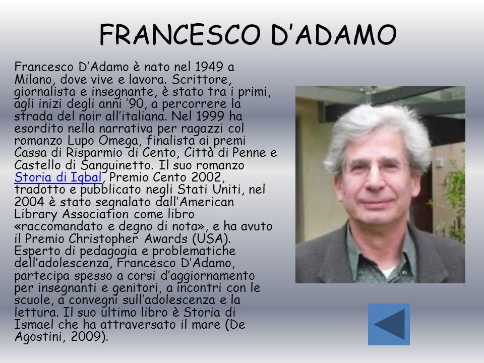 FRANCESCO DADAMO Francesco DAdamo è nato nel 1949 a Milano, dove vive e lavora. Scrittore, giornalista e insegnante, è stato tra i primi, agli inizi d