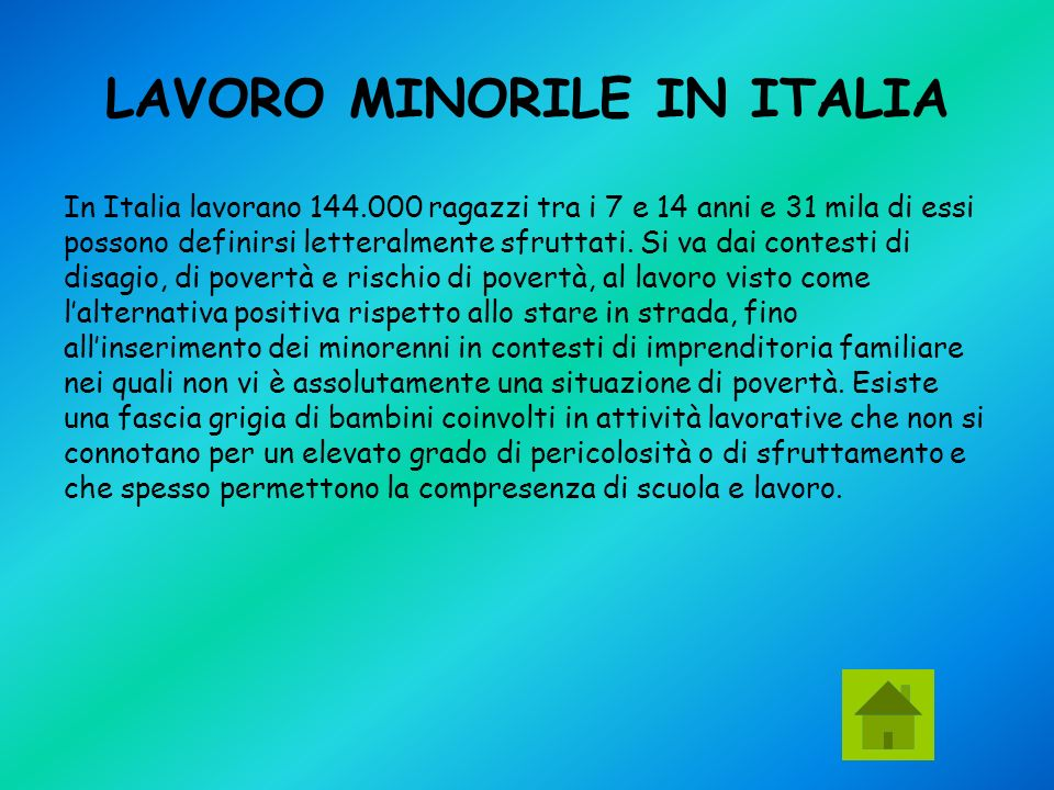 LAVORO MINORILE IN ITALIA In Italia lavorano 144.000 ragazzi tra i 7 e 14 anni e 31 mila di essi possono definirsi letteralmente sfruttati.