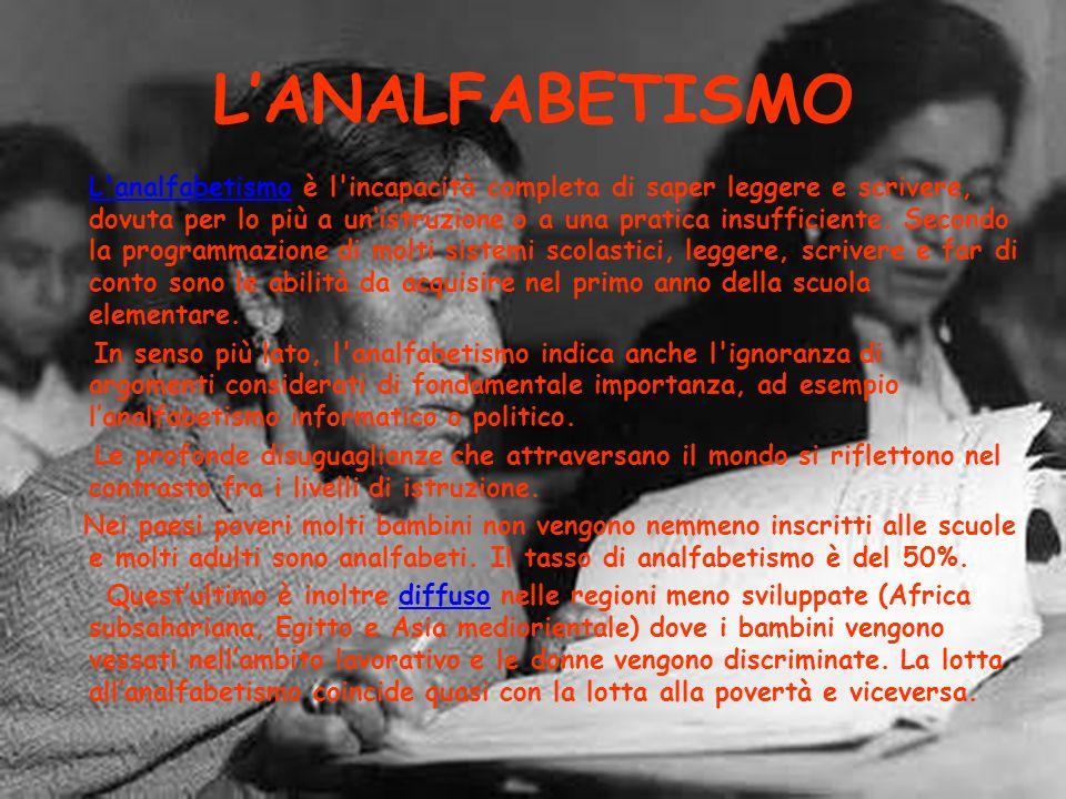 LANALFABETISMO L analfabetismo è l incapacità completa di saper leggere e scrivere, dovuta per lo più a unistruzione o a una pratica insufficiente.