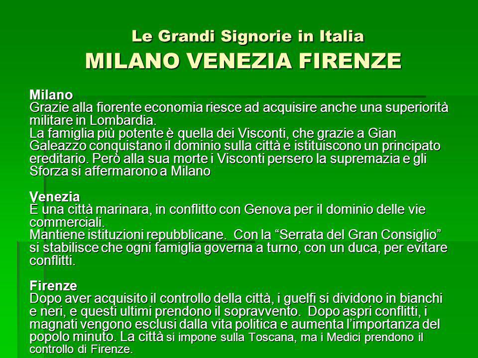 Le Grandi Signorie in Italia MILANO VENEZIA FIRENZE Le Grandi Signorie in Italia MILANO VENEZIA FIRENZE Milano Grazie alla fiorente economia riesce ad