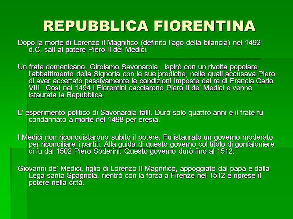 REPUBBLICA FIORENTINA Dopo la morte di Lorenzo il Magnifico (definito lago della bilancia) nel 1492 d.C. salì al potere Piero II de Medici. Un frate d