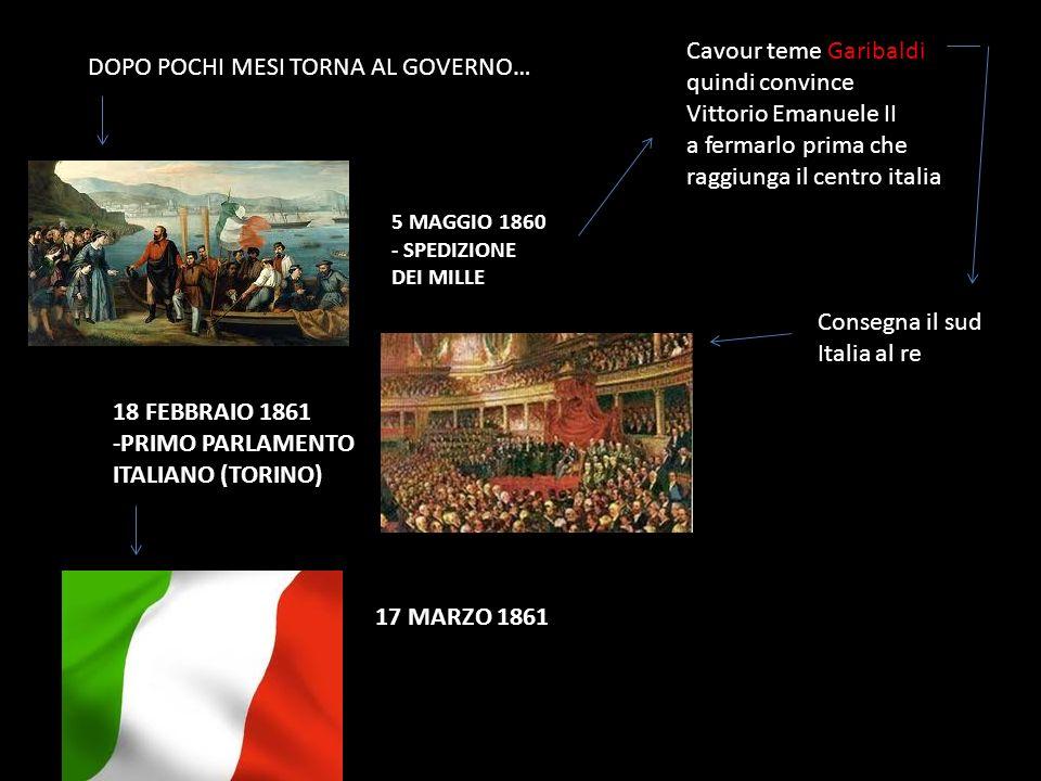 DOPO POCHI MESI TORNA AL GOVERNO… 5 MAGGIO 1860 - SPEDIZIONE DEI MILLE Cavour teme Garibaldi quindi convince Vittorio Emanuele II a fermarlo prima che