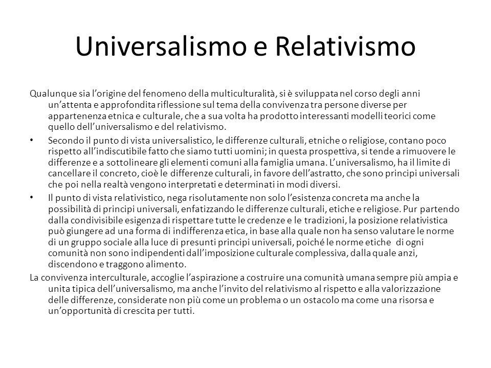 Universalismo e Relativismo Qualunque sia lorigine del fenomeno della multiculturalità, si è sviluppata nel corso degli anni unattenta e approfondita