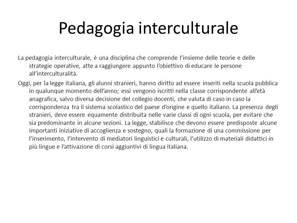 Pedagogia interculturale La pedagogia interculturale, è una disciplina che comprende linsieme delle teorie e delle strategie operative, atte a raggiun