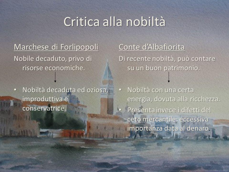 Critica alla nobiltà Marchese di Forlipopoli Nobile decaduto, privo di risorse economiche.