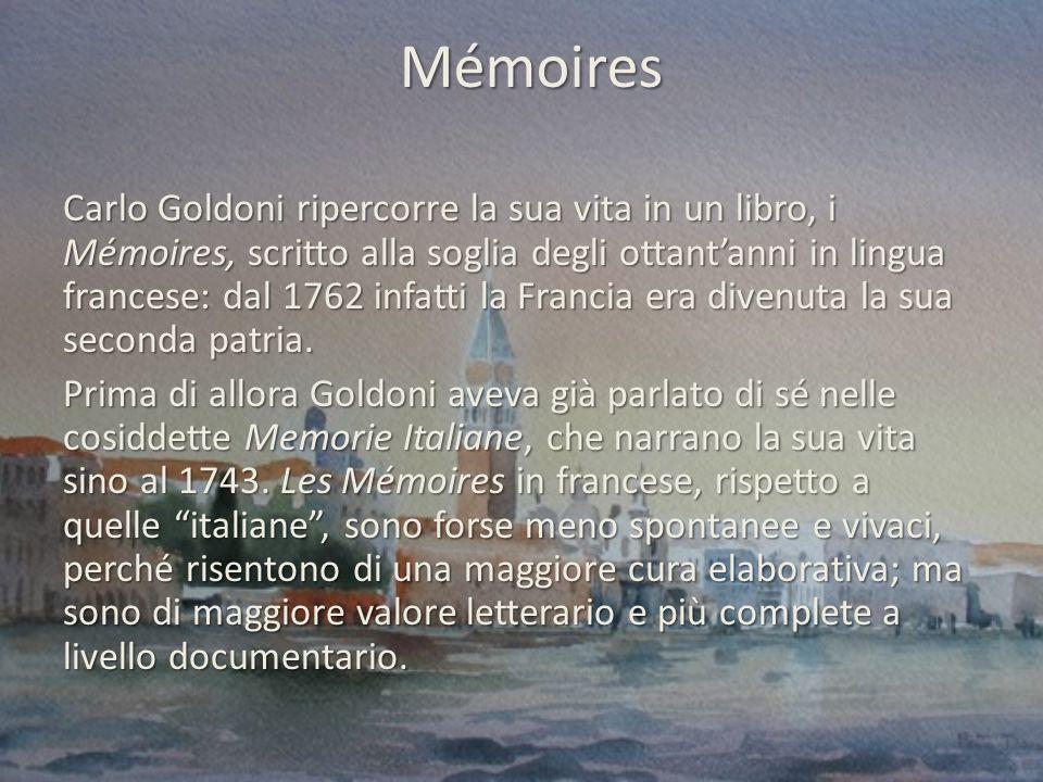 Mémoires Carlo Goldoni ripercorre la sua vita in un libro, i Mémoires, scritto alla soglia degli ottantanni in lingua francese: dal 1762 infatti la Francia era divenuta la sua seconda patria.
