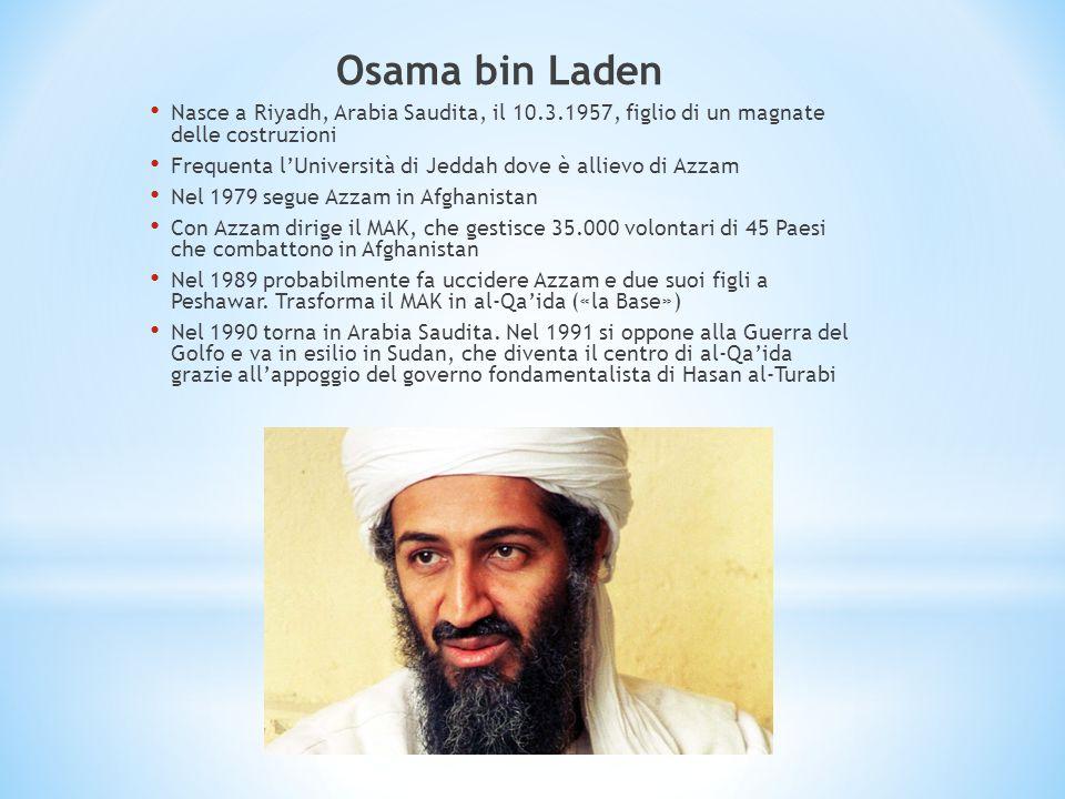 Osama bin Laden Nasce a Riyadh, Arabia Saudita, il 10.3.1957, figlio di un magnate delle costruzioni Frequenta lUniversità di Jeddah dove è allievo di