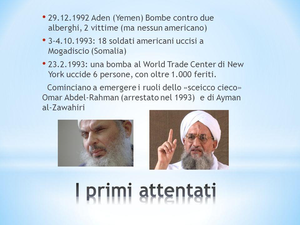 29.12.1992 Aden (Yemen) Bombe contro due alberghi, 2 vittime (ma nessun americano) 3-4.10.1993: 18 soldati americani uccisi a Mogadiscio (Somalia) 23.