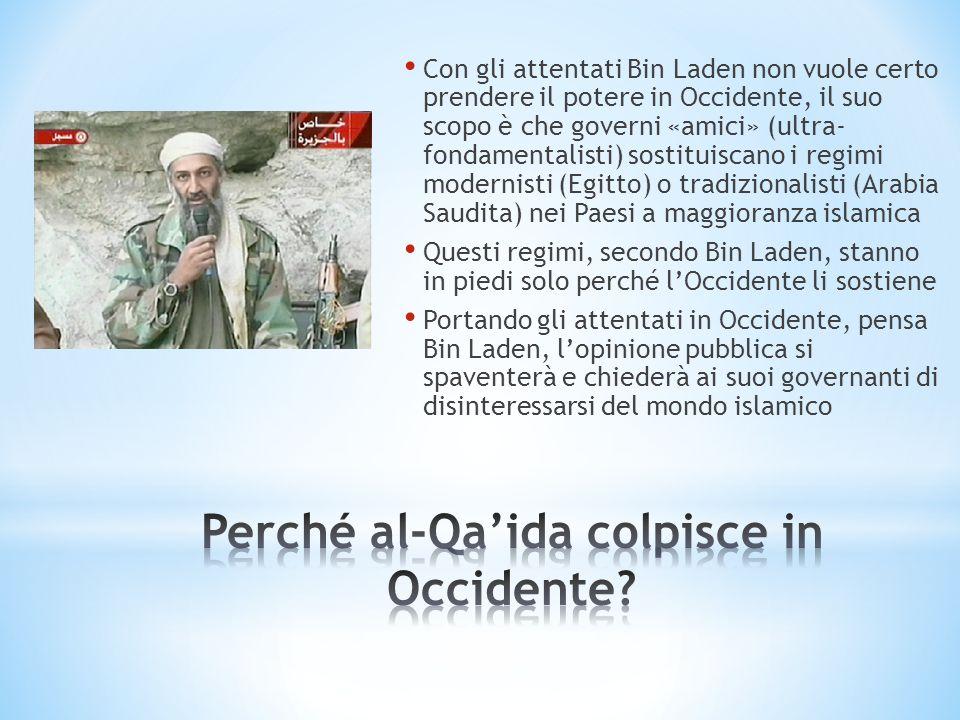 Con gli attentati Bin Laden non vuole certo prendere il potere in Occidente, il suo scopo è che governi «amici» (ultra- fondamentalisti) sostituiscano
