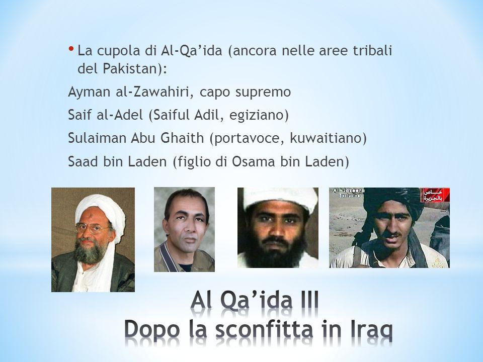 La cupola di Al-Qaida (ancora nelle aree tribali del Pakistan): Ayman al-Zawahiri, capo supremo Saif al-Adel (Saiful Adil, egiziano) Sulaiman Abu Ghai