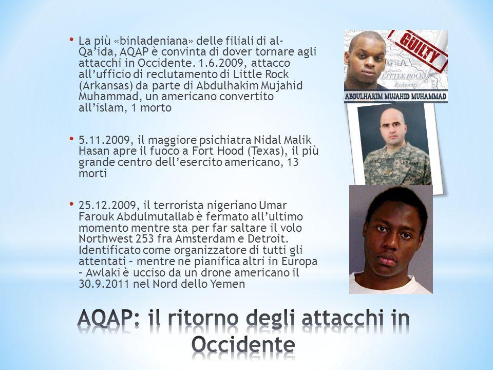 La più «binladeniana» delle filiali di al- Qaida, AQAP è convinta di dover tornare agli attacchi in Occidente. 1.6.2009, attacco allufficio di recluta