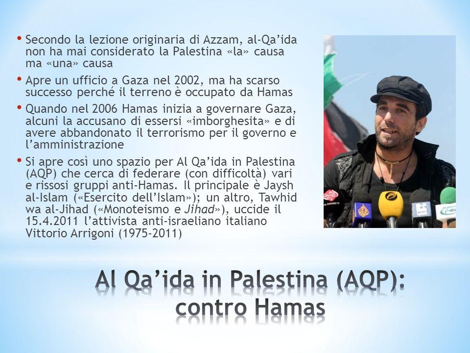 Secondo la lezione originaria di Azzam, al-Qaida non ha mai considerato la Palestina «la» causa ma «una» causa Apre un ufficio a Gaza nel 2002, ma ha