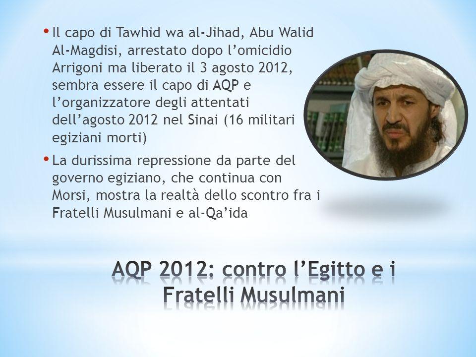 Il capo di Tawhid wa al-Jihad, Abu Walid Al-Magdisi, arrestato dopo lomicidio Arrigoni ma liberato il 3 agosto 2012, sembra essere il capo di AQP e lo