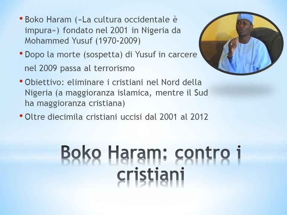 Boko Haram («La cultura occidentale è impura») fondato nel 2001 in Nigeria da Mohammed Yusuf (1970-2009) Dopo la morte (sospetta) di Yusuf in carcere