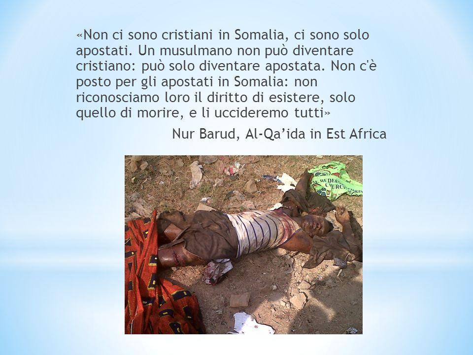 «Non ci sono cristiani in Somalia, ci sono solo apostati. Un musulmano non può diventare cristiano: può solo diventare apostata. Non c'è posto per gli