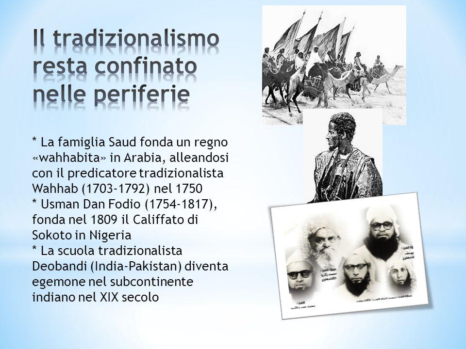 * La famiglia Saud fonda un regno «wahhabita» in Arabia, alleandosi con il predicatore tradizionalista Wahhab (1703-1792) nel 1750 * Usman Dan Fodio (