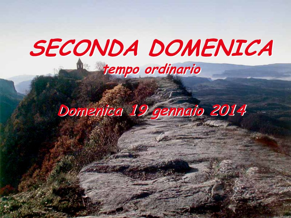 SECONDA DOMENICA tempo ordinario SECONDA DOMENICA tempo ordinario Domenica 19 gennaio 2014