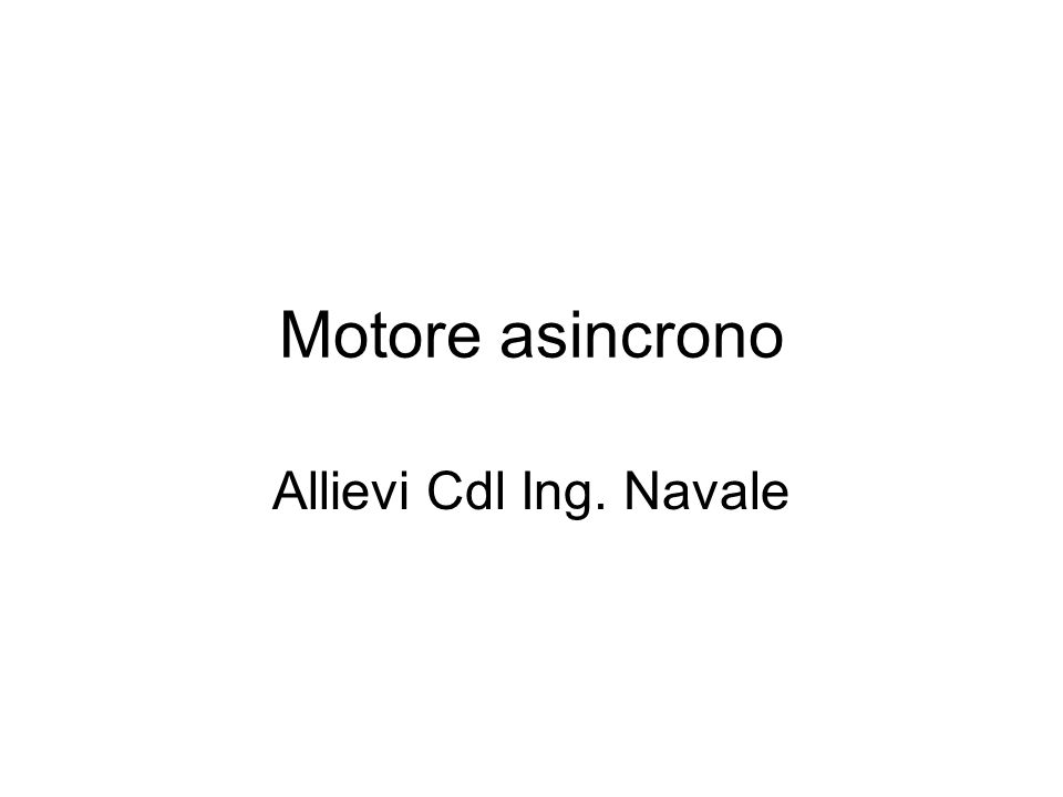 Motore asincrono Allievi Cdl Ing. Navale