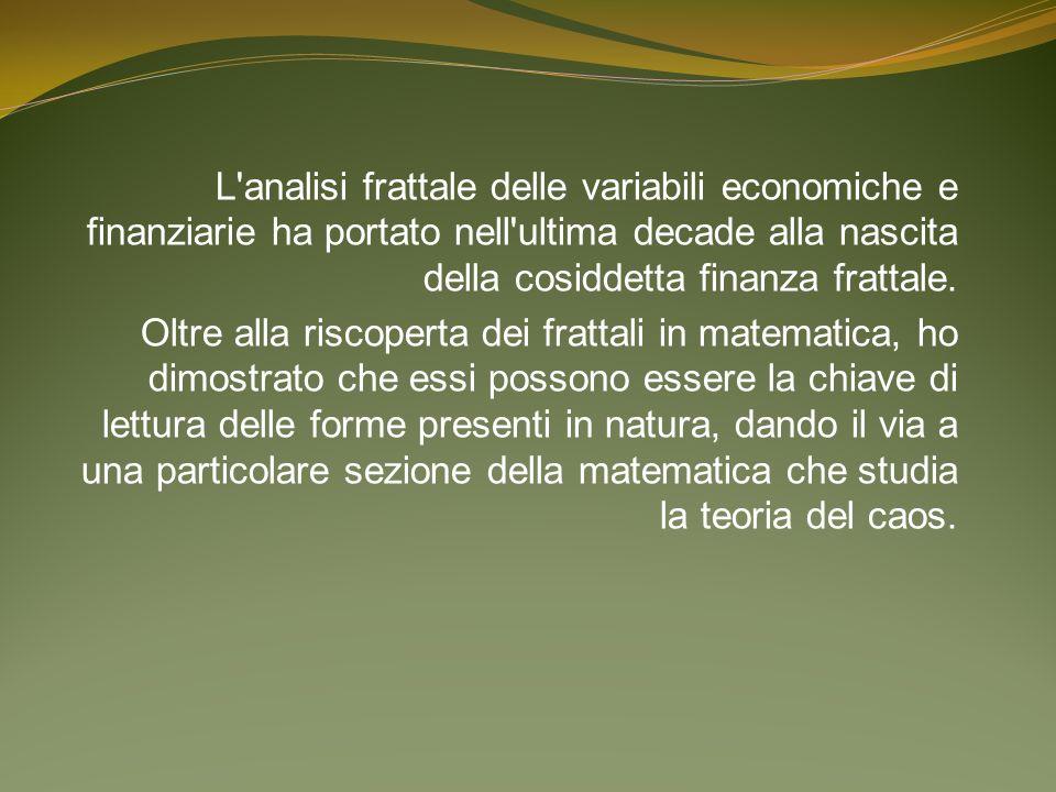 L analisi frattale delle variabili economiche e finanziarie ha portato nell ultima decade alla nascita della cosiddetta finanza frattale.