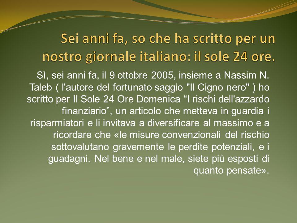 Sì, sei anni fa, il 9 ottobre 2005, insieme a Nassim N.