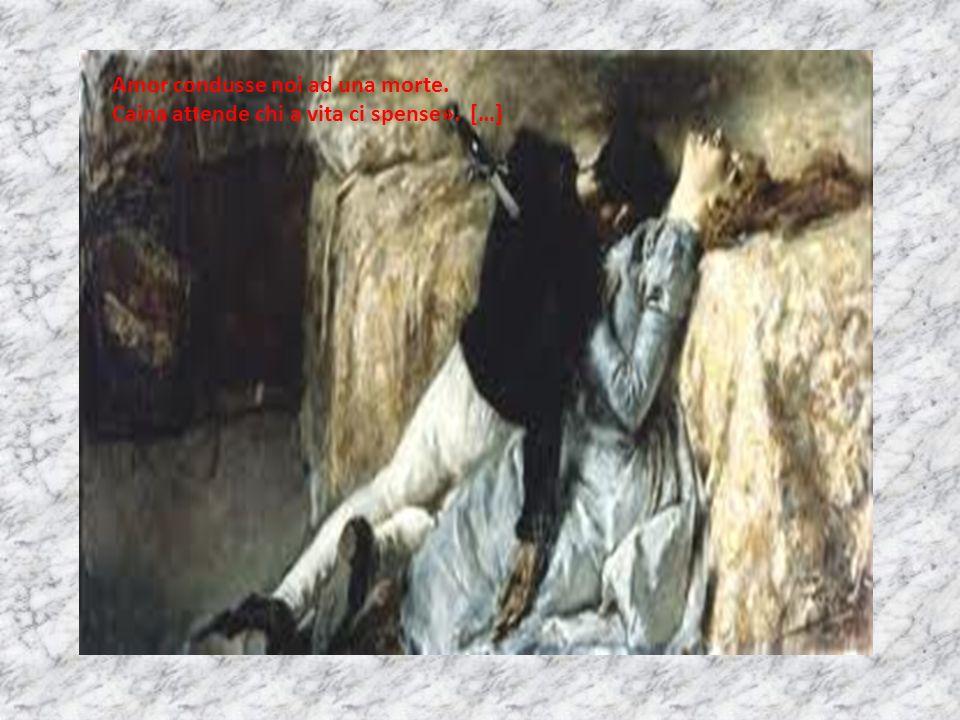 Amor condusse noi ad una morte. Caina attende chi a vita ci spense». […]