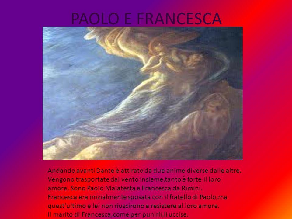 PAOLO E FRANCESCA Andando avanti Dante è attirato da due anime diverse dalle altre. Vengono trasportate dal vento insieme,tanto è forte il loro amore.