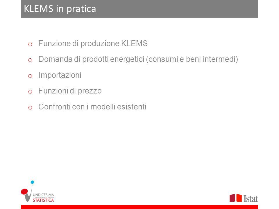 KLEMS in pratica o Funzione di produzione KLEMS o Domanda di prodotti energetici (consumi e beni intermedi) o Importazioni o Funzioni di prezzo o Conf