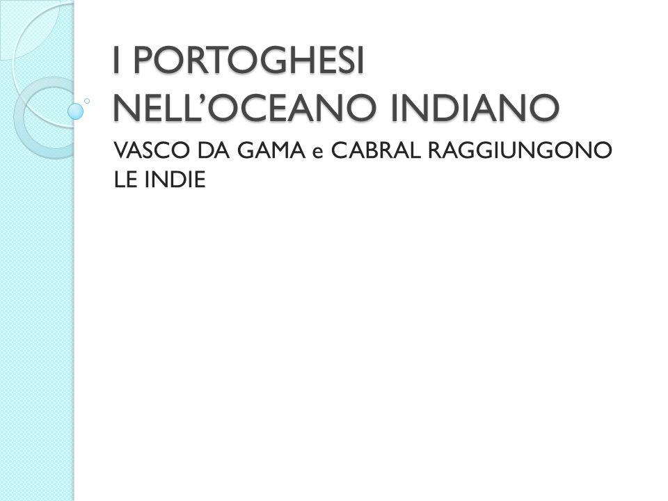 I PORTOGHESI NELLOCEANO INDIANO VASCO DA GAMA e CABRAL RAGGIUNGONO LE INDIE