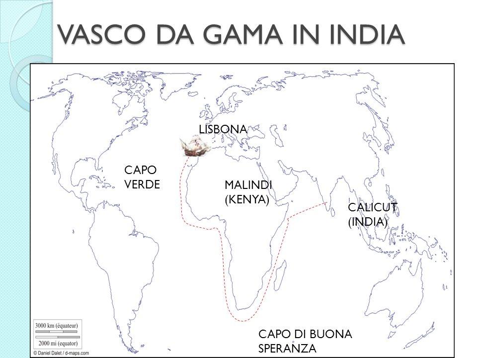 CRONOLOGIA 1497 8 luglio, partenza da Lisbona 3 agosto, raggiungimento di Capo Verde 4 novembre, passaggio per la Baia di SantElena 22 novembre, doppiaggio del Capo di Buona Speranza 1498 24 aprile, arrivo a Malindi 18 maggio, sbarco a Calicut