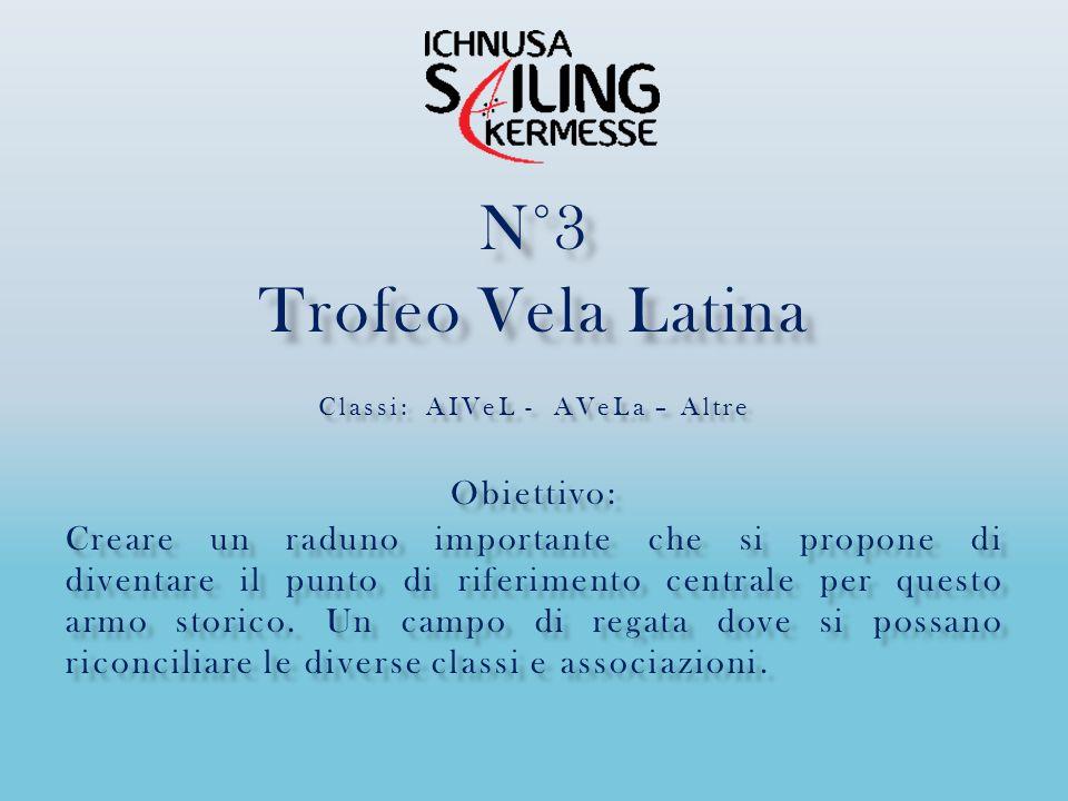 N°3 Trofeo Vela Latina Classi: AIVeL - AVeLa – Altre Obiettivo: Creare un raduno importante che si propone di diventare il punto di riferimento centrale per questo armo storico.