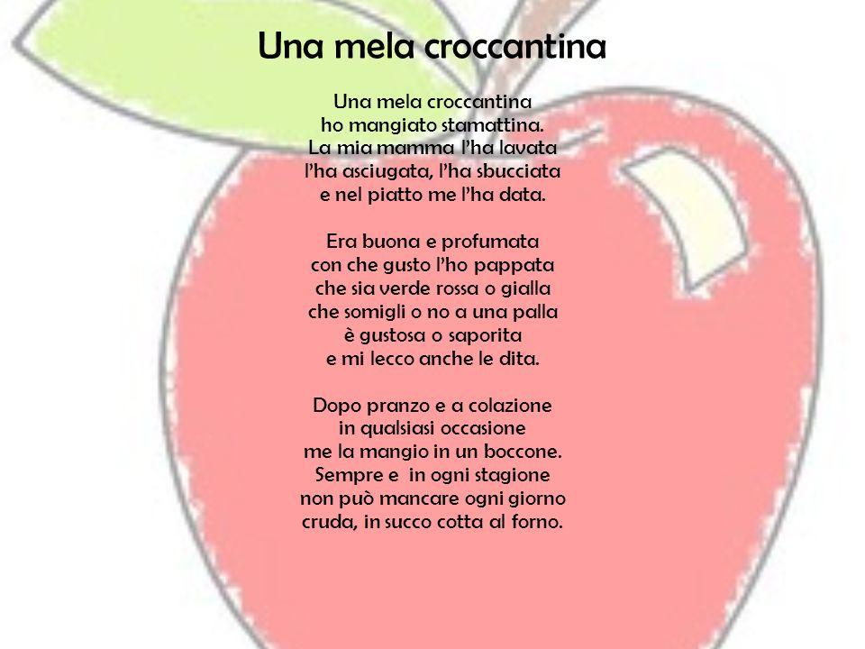 Una mela croccantina ho mangiato stamattina. La mia mamma lha lavata lha asciugata, lha sbucciata e nel piatto me lha data. Era buona e profumata con