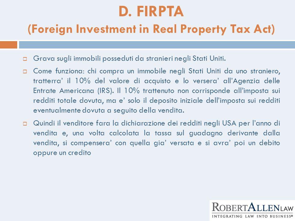 D. FIRPTA (Foreign Investment in Real Property Tax Act) Grava sugli immobili posseduti da stranieri negli Stati Uniti. Come funziona: chi compra un im