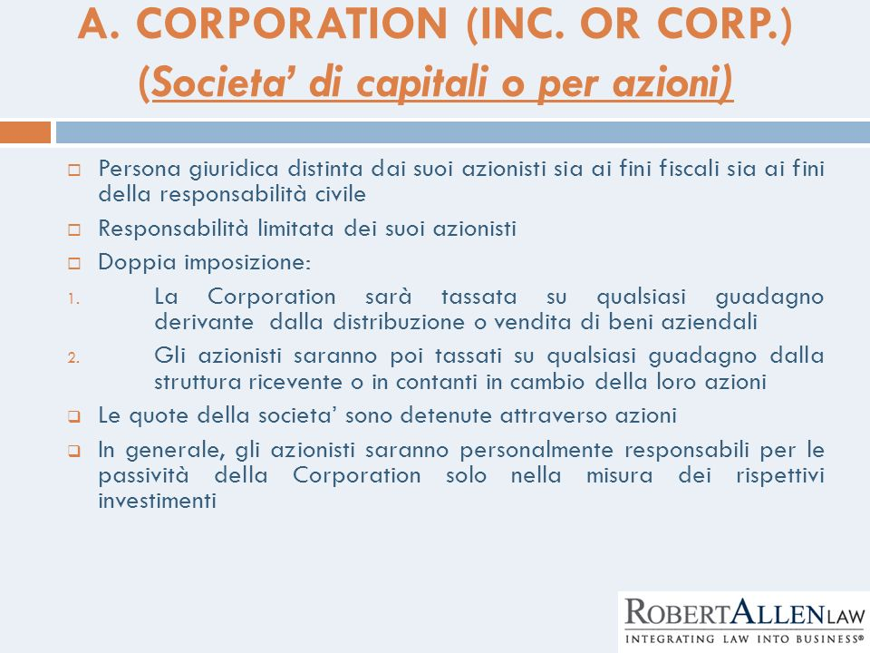 A. CORPORATION (INC. OR CORP.) (Societa di capitali o per azioni) Persona giuridica distinta dai suoi azionisti sia ai fini fiscali sia ai fini della