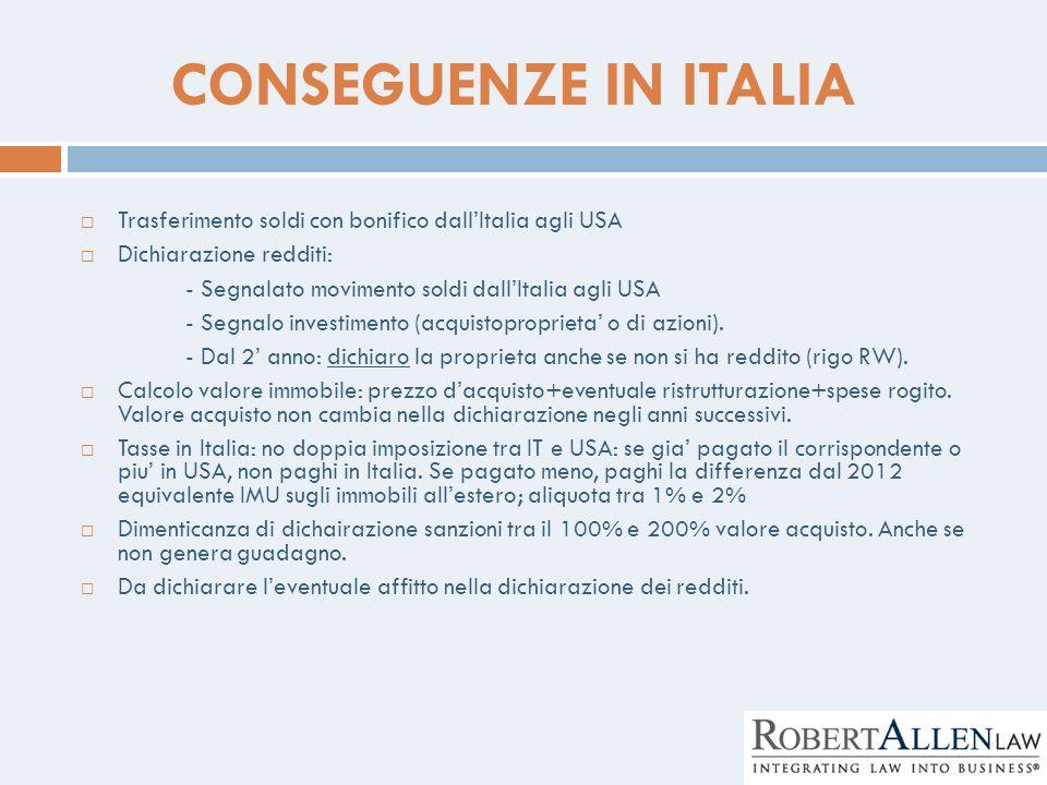 CONSEGUENZE IN ITALIA Trasferimento soldi con bonifico dallItalia agli USA Dichiarazione redditi: - Segnalato movimento soldi dallItalia agli USA - Se