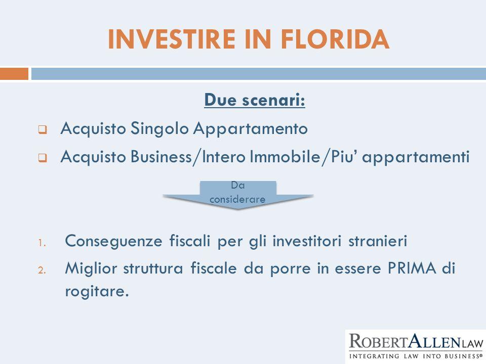 INVESTIRE IN FLORIDA Due scenari: Acquisto Singolo Appartamento Acquisto Business/Intero Immobile/Piu appartamenti 1. Conseguenze fiscali per gli inve