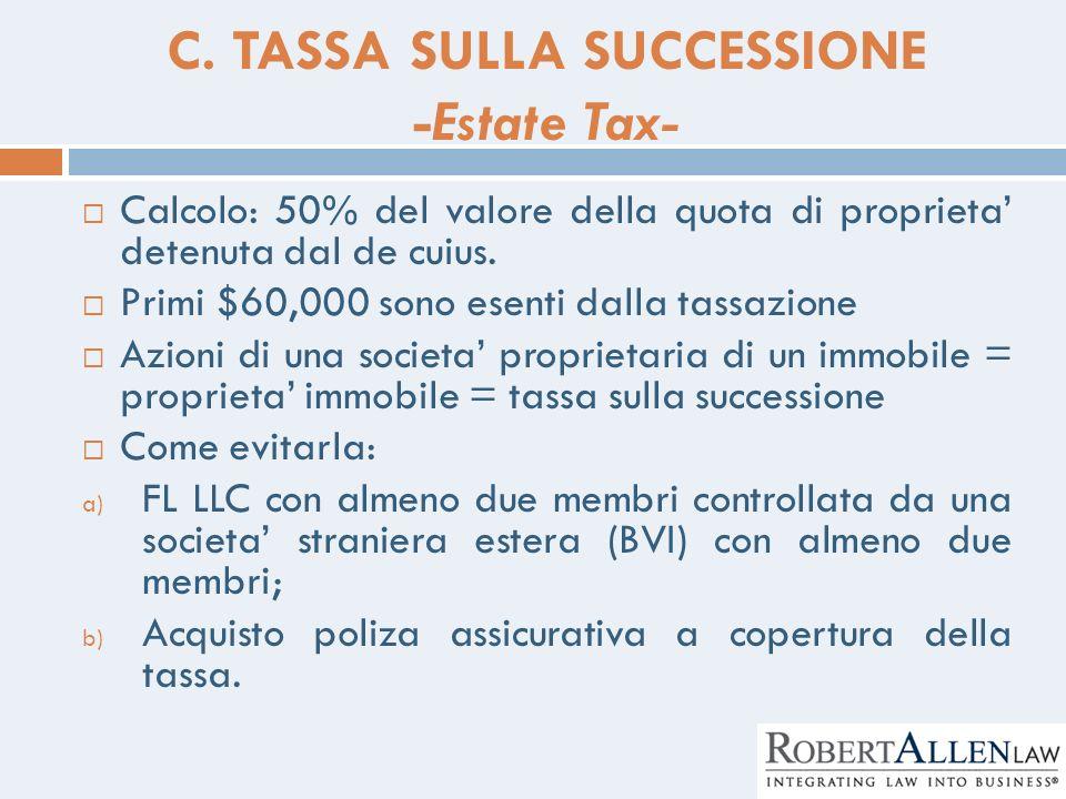 C. TASSA SULLA SUCCESSIONE -Estate Tax- Calcolo: 50% del valore della quota di proprieta detenuta dal de cuius. Primi $60,000 sono esenti dalla tassaz