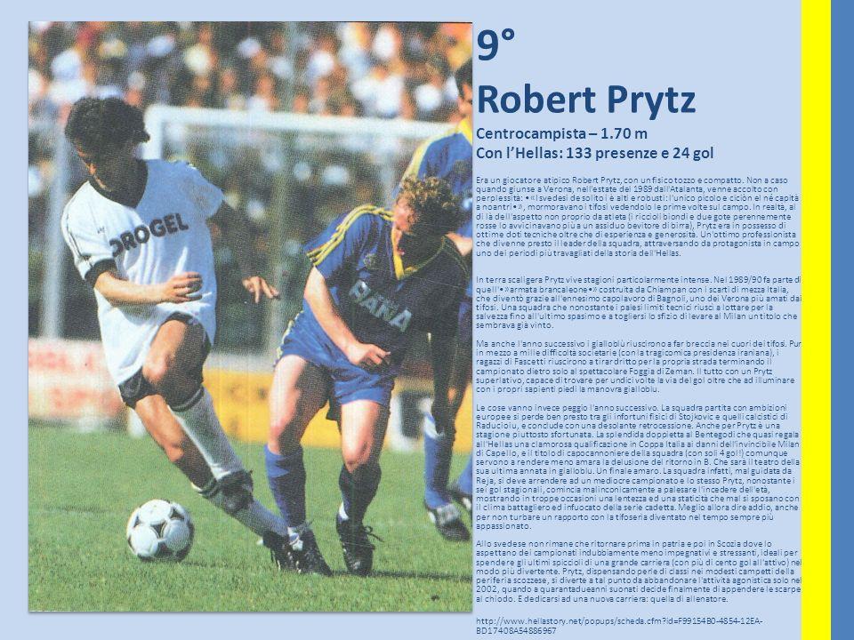9° Robert Prytz Centrocampista – 1.70 m Con lHellas: 133 presenze e 24 gol Era un giocatore atipico Robert Prytz, con un fisico tozzo e compatto. Non