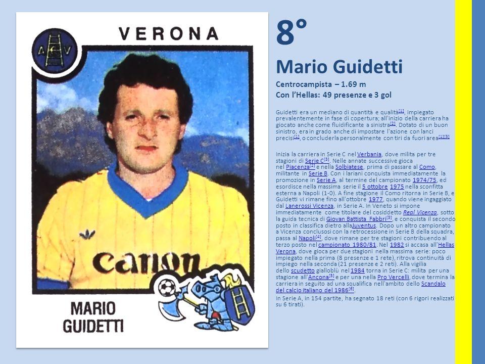 8° Mario Guidetti Centrocampista – 1.69 m Con lHellas: 49 presenze e 3 gol Guidetti era un mediano di quantità e qualità [1], impiegato prevalentement